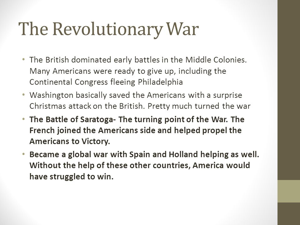 The Revolutionary War The British dominated early battles in the Middle Colonies. Many Americans were ready to give up, including the Continental Cong