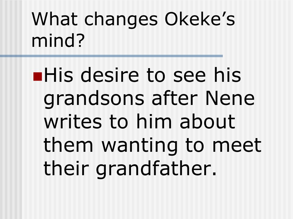 What changes Okeke's mind? His desire to see his grandsons after Nene writes to him about them wanting to meet their grandfather.