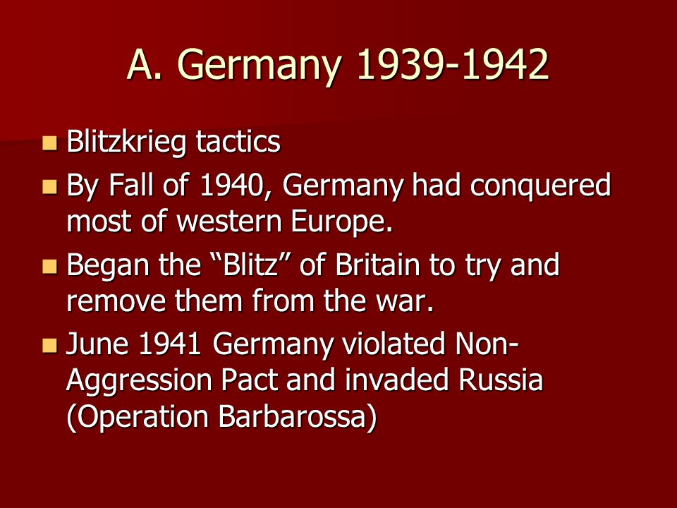 A. Germany 1939-1942 Blitzkrieg tactics Blitzkrieg tactics By Fall of 1940, Germany had conquered most of western Europe. By Fall of 1940, Germany had