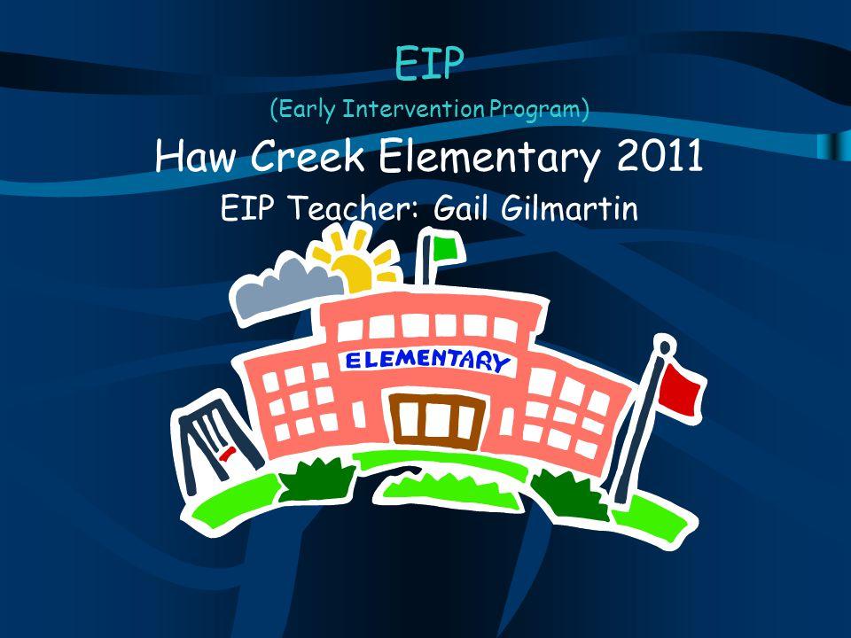 EIP (Early Intervention Program) Haw Creek Elementary 2011 EIP Teacher: Gail Gilmartin