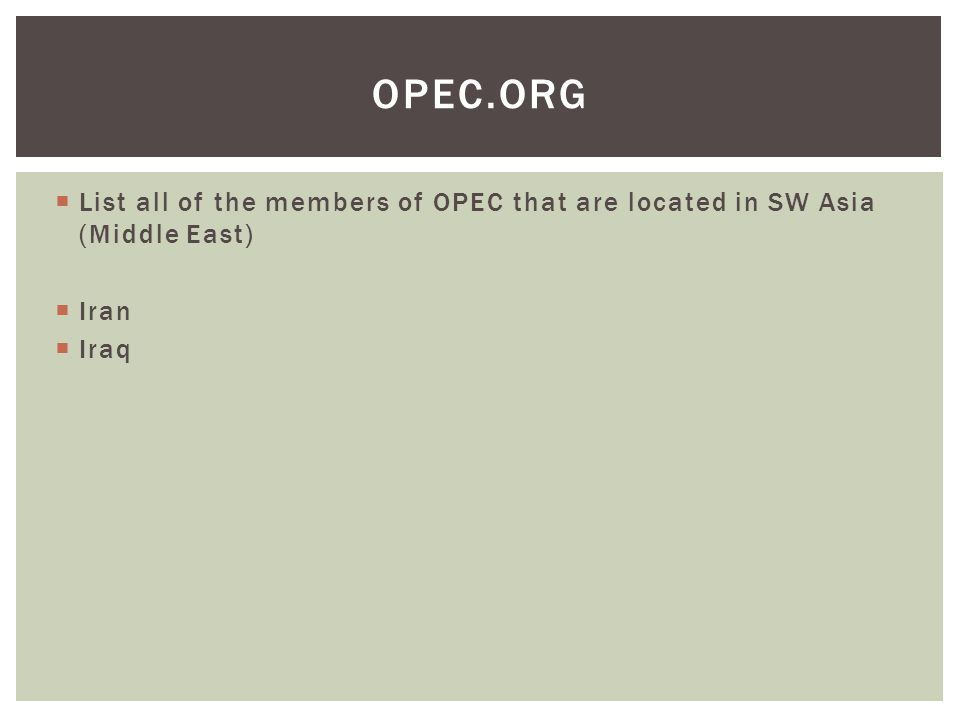  List all of the members of OPEC that are located in SW Asia (Middle East)  Iran  Iraq OPEC.ORG