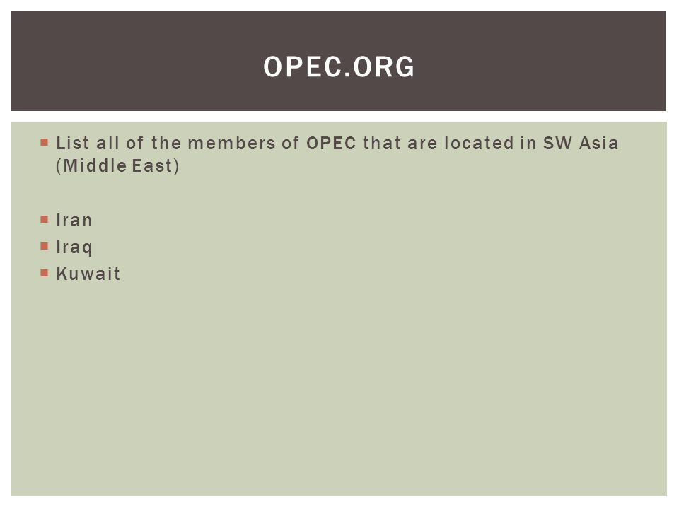  List all of the members of OPEC that are located in SW Asia (Middle East)  Iran  Iraq  Kuwait OPEC.ORG