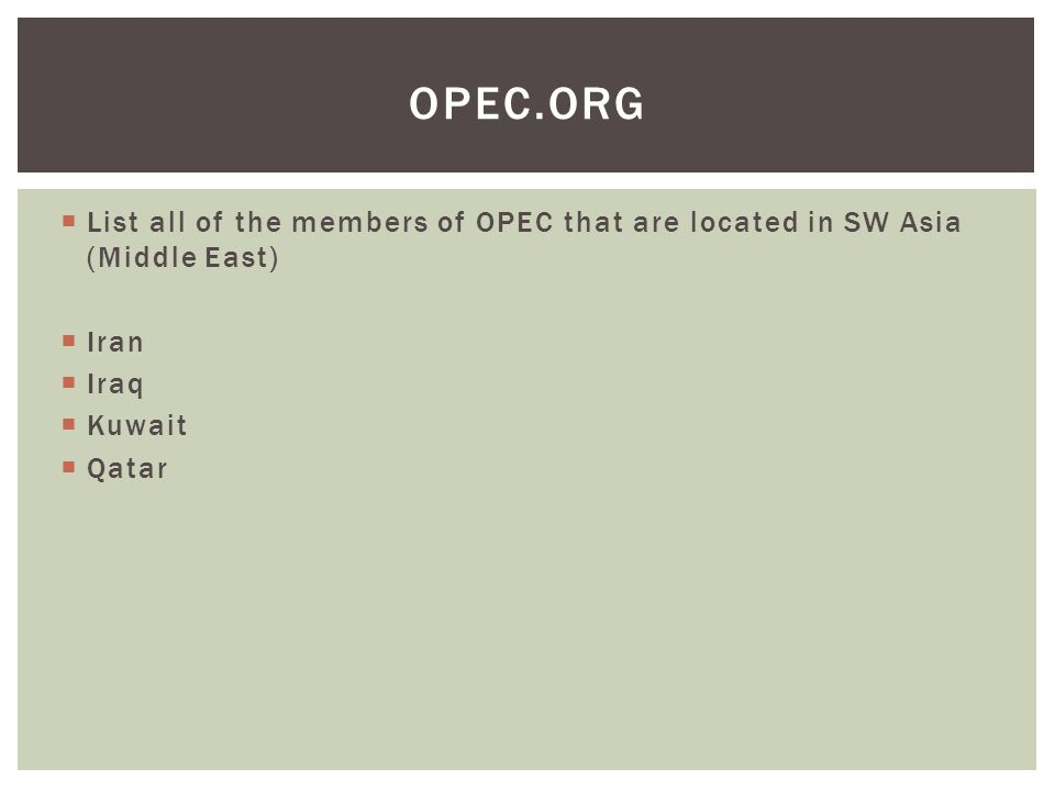  List all of the members of OPEC that are located in SW Asia (Middle East)  Iran  Iraq  Kuwait  Qatar OPEC.ORG