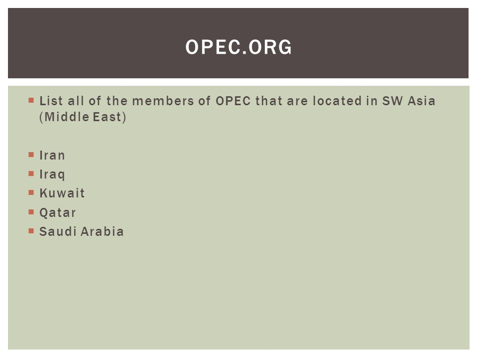  List all of the members of OPEC that are located in SW Asia (Middle East)  Iran  Iraq  Kuwait  Qatar  Saudi Arabia OPEC.ORG