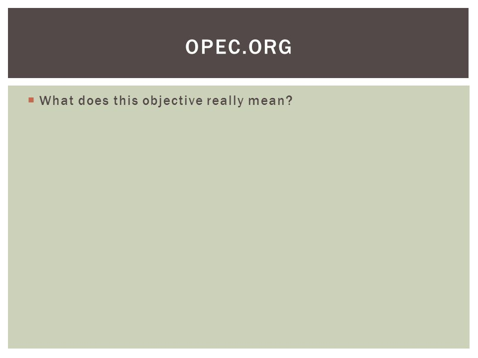  What does this objective really mean? OPEC.ORG