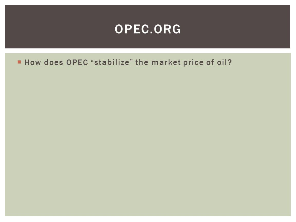  How does OPEC stabilize the market price of oil? OPEC.ORG