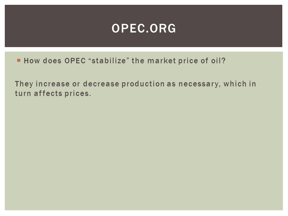  How does OPEC stabilize the market price of oil.