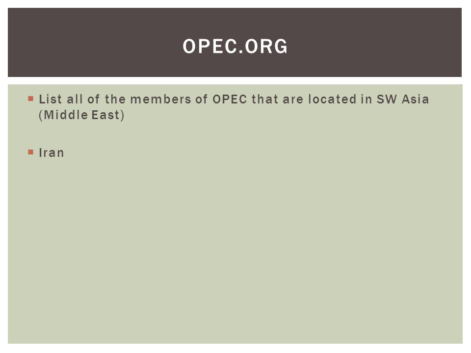  List all of the members of OPEC that are located in SW Asia (Middle East)  Iran OPEC.ORG