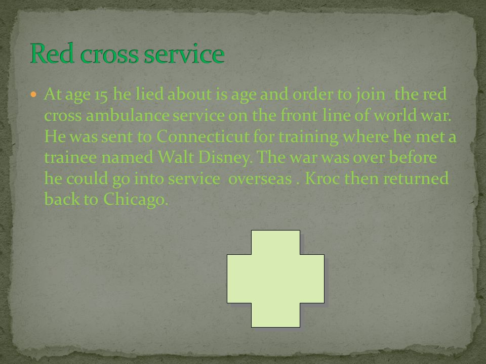 At age 15 he lied about is age and order to join the red cross ambulance service on the front line of world war. He was sent to Connecticut for traini