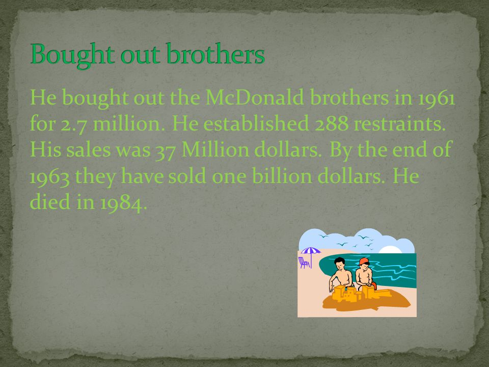 He bought out the McDonald brothers in 1961 for 2.7 million.