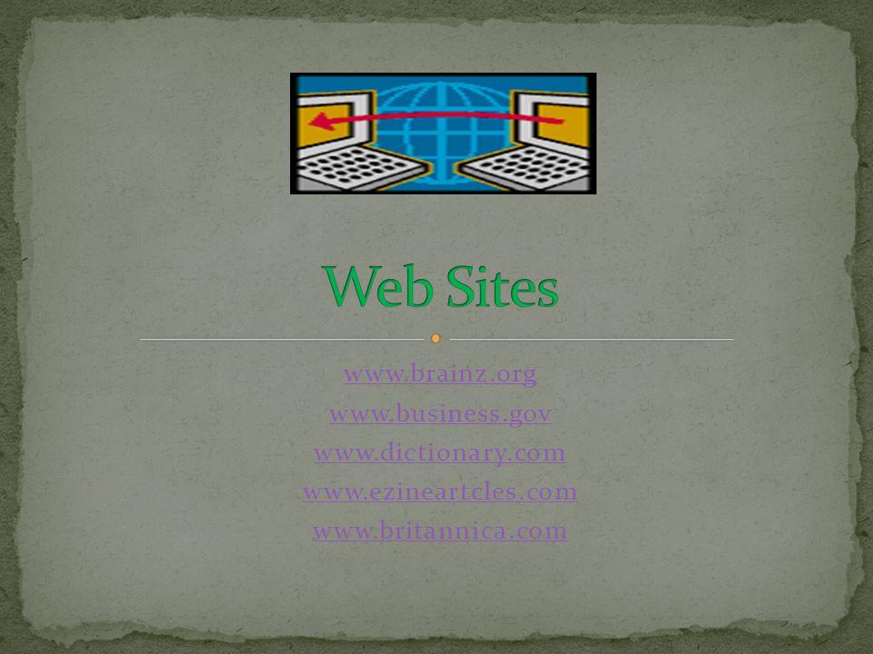 www.brainz.org www.business.gov www.dictionary.com www.ezineartcles.com www.britannica.com