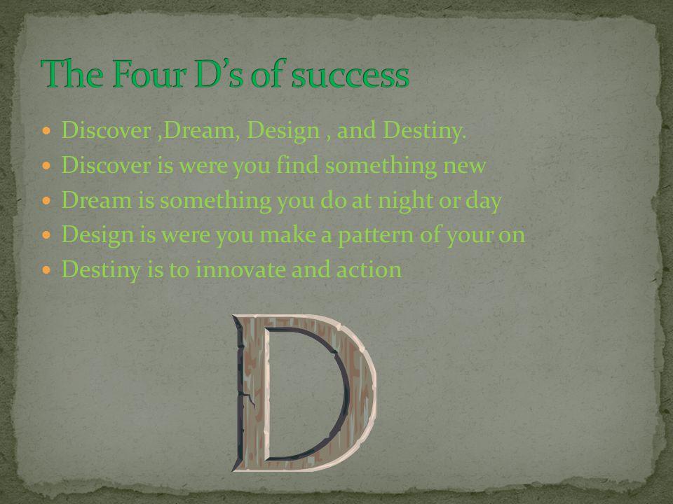 Discover,Dream, Design, and Destiny.