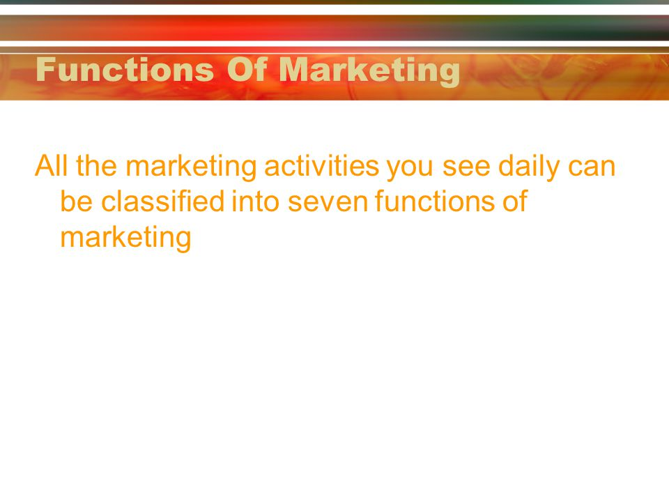 Functions Of Marketing All the marketing activities you see daily can be classified into seven functions of marketing