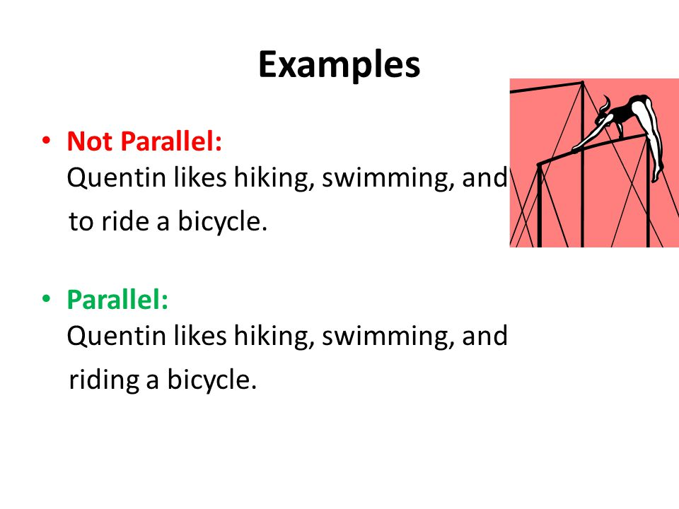 Examples with Infinitive Phrases Parallel: Jordan likes hiking, swimming, and riding a bicycle.