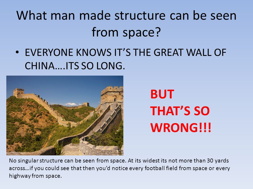 What man made structure can be seen from space.