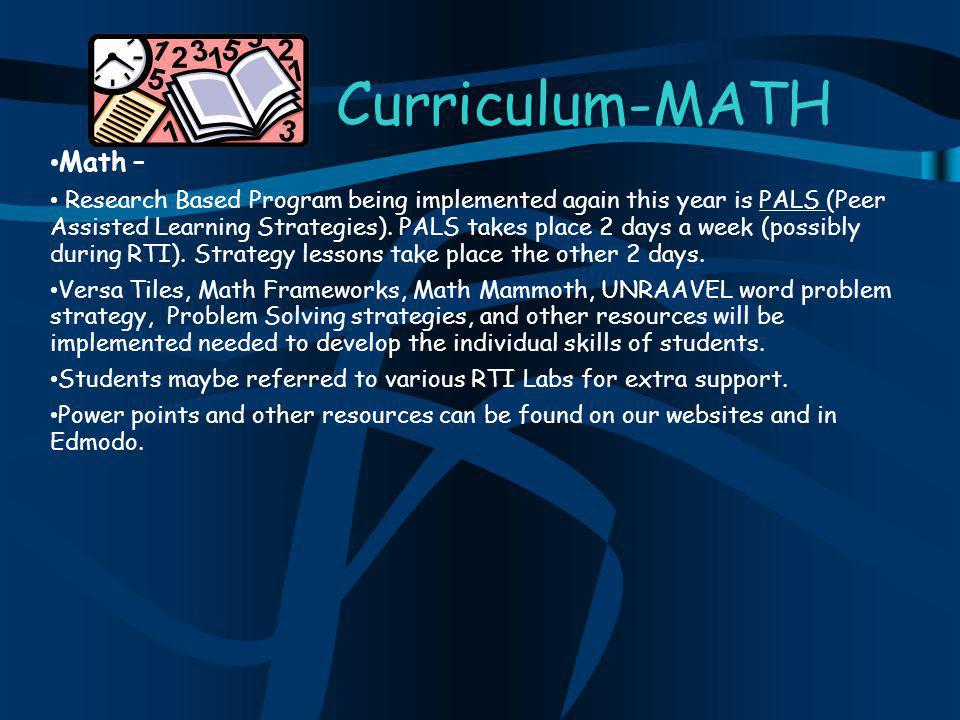 Curriculum-MATH Math – Research Based Program being implemented again this year is PALS (Peer Assisted Learning Strategies).