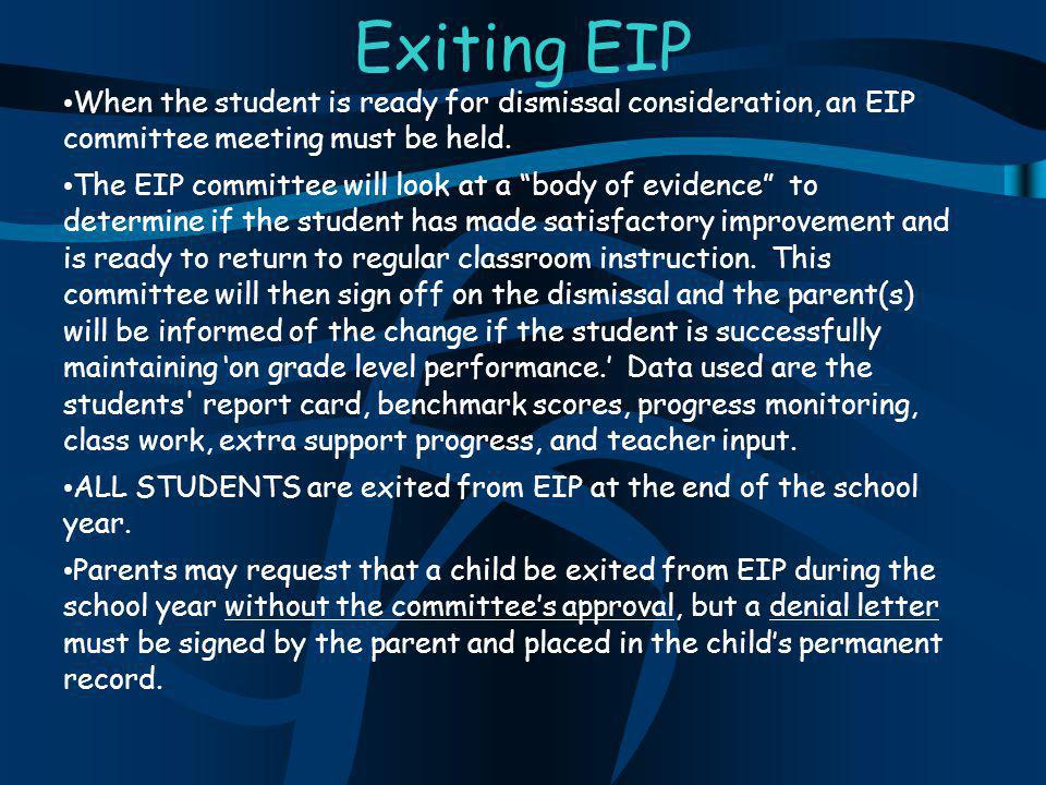 """Exiting EIP When the student is ready for dismissal consideration, an EIP committee meeting must be held. The EIP committee will look at a """"body of ev"""