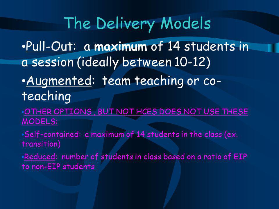 The Delivery Models Pull-Out: a maximum of 14 students in a session (ideally between 10-12) Augmented: team teaching or co- teaching OTHER OPTIONS, BU