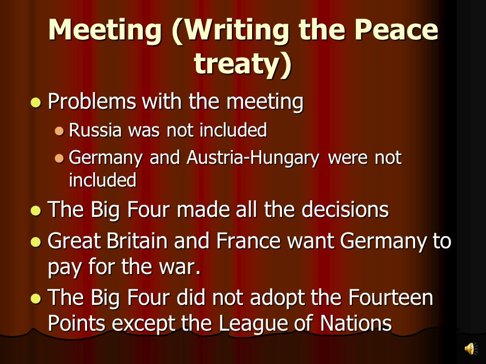 Making Peace: The Treaty of Versailles Big Four meet at Versailles to write the peace treaty Big Four meet at Versailles to write the peace treaty Cle
