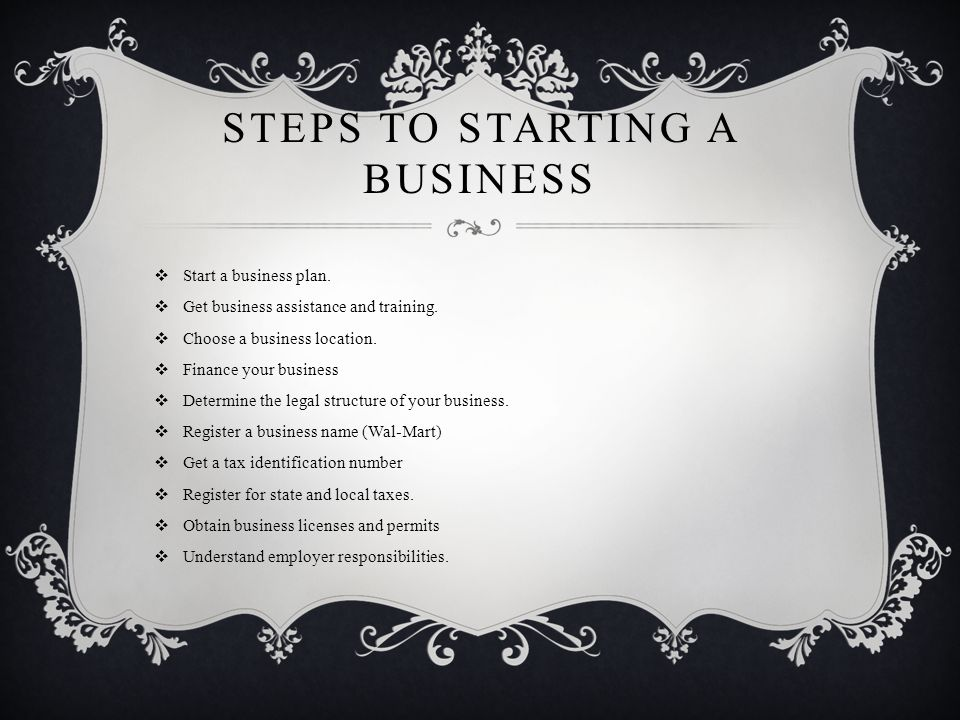 STEPS TO STARTING A BUSINESS  Start a business plan.