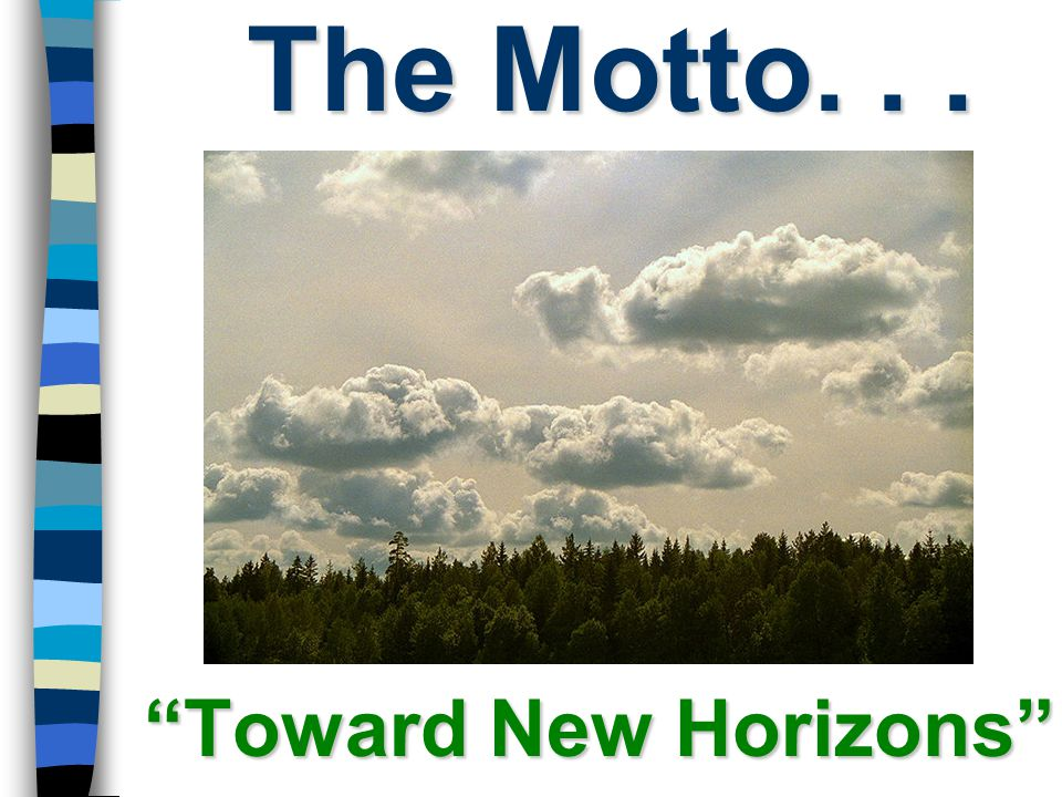 """The Motto... """"Toward New Horizons"""""""