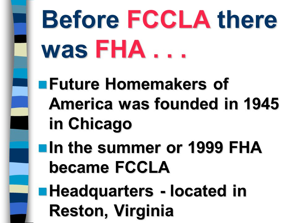 Before FCCLA there was FHA... Future Homemakers of America was founded in 1945 in Chicago Future Homemakers of America was founded in 1945 in Chicago