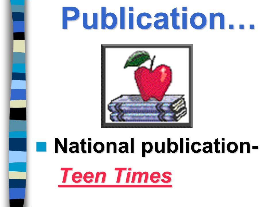 Publication… National publication- National publication- Teen Times