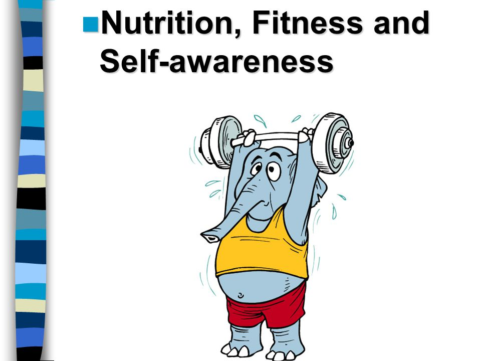Nutrition, Fitness and Self-awareness Nutrition, Fitness and Self-awareness