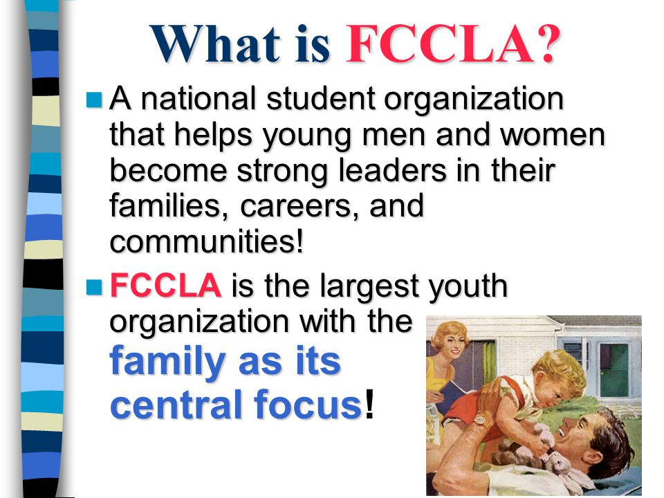 What is FCCLA? A national student organization that helps young men and women become strong leaders in their families, careers, and communities! A nat
