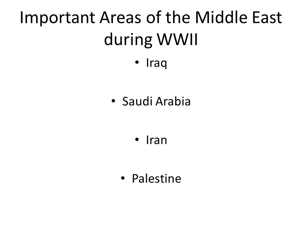 Important Areas of the Middle East during WWII Iraq Saudi Arabia Iran Palestine