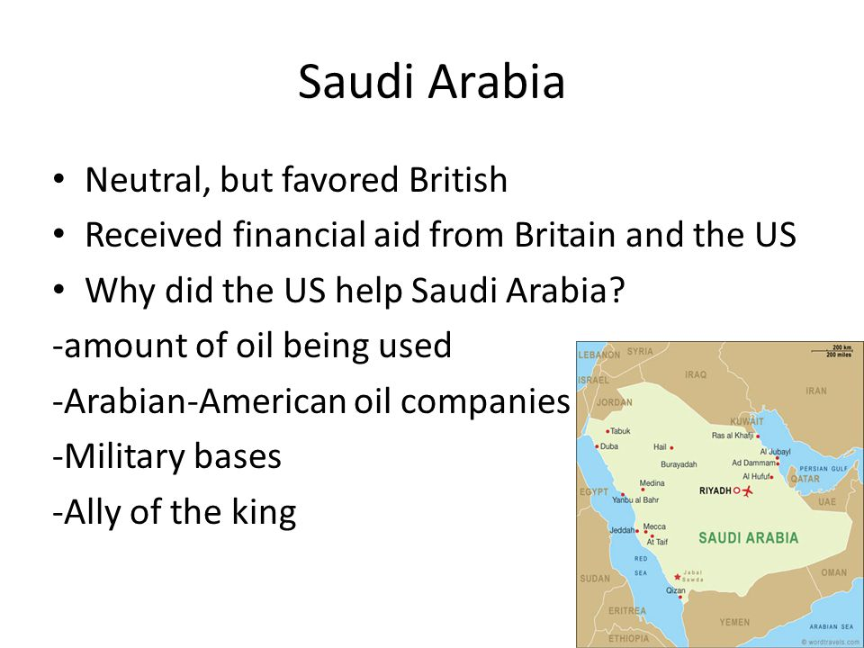Saudi Arabia Neutral, but favored British Received financial aid from Britain and the US Why did the US help Saudi Arabia? -amount of oil being used -