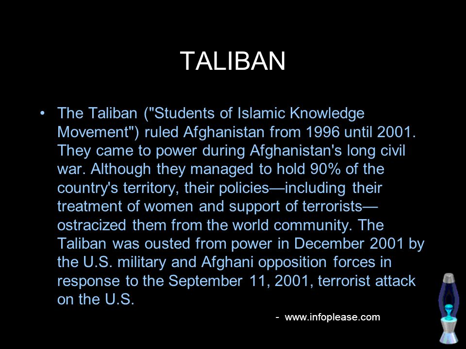 TALIBAN The Taliban ( Students of Islamic Knowledge Movement ) ruled Afghanistan from 1996 until 2001.
