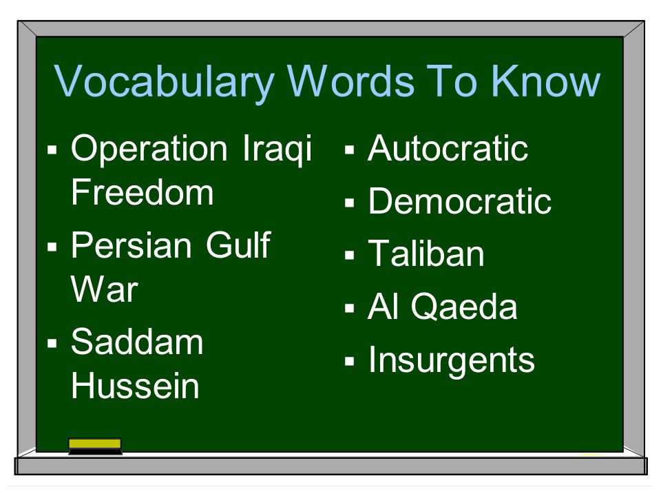 Vocabulary Words To Know  Operation Iraqi Freedom  Persian Gulf War  Saddam Hussein  Autocratic  Democratic  Taliban  Al Qaeda  Insurgents