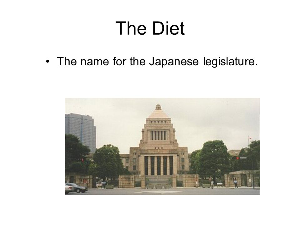 The Diet The name for the Japanese legislature.