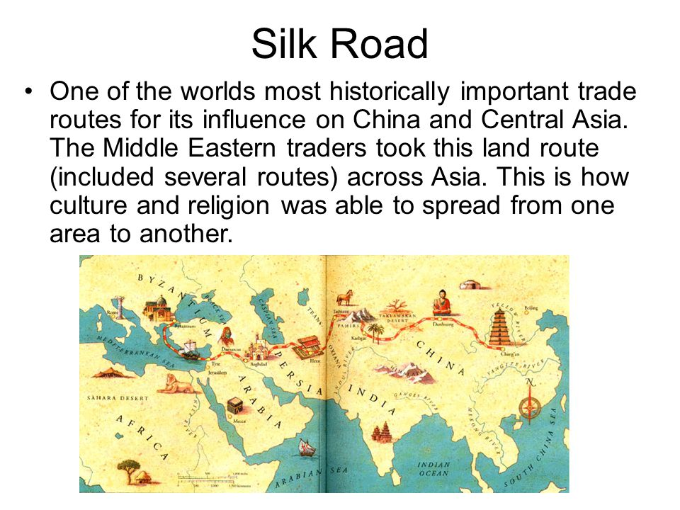 Silk Road One of the worlds most historically important trade routes for its influence on China and Central Asia. The Middle Eastern traders took this