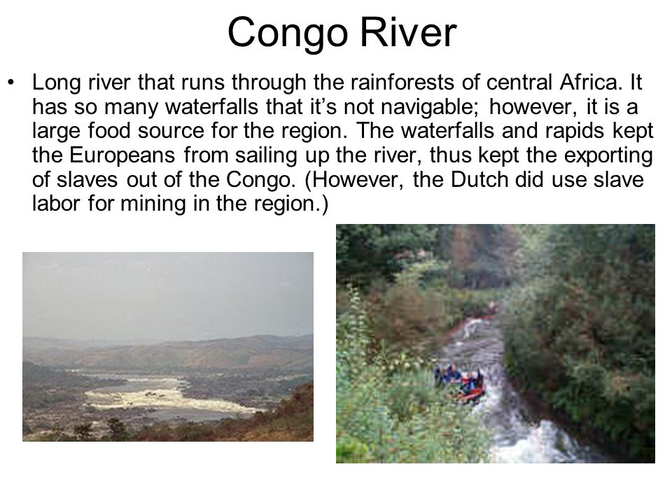 Congo River Long river that runs through the rainforests of central Africa. It has so many waterfalls that it's not navigable; however, it is a large