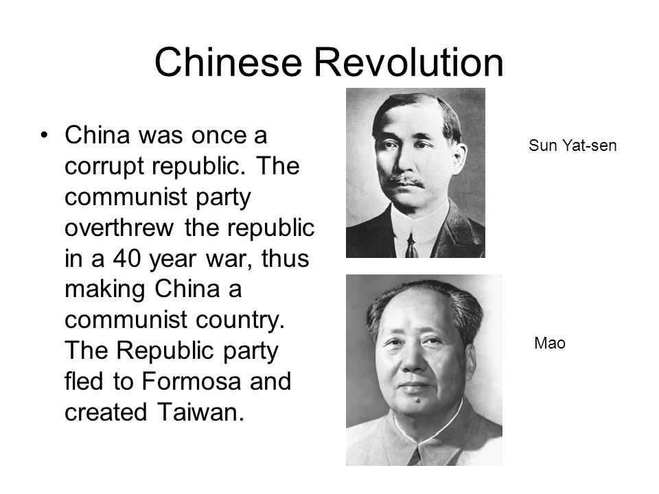 Chinese Revolution China was once a corrupt republic. The communist party overthrew the republic in a 40 year war, thus making China a communist count