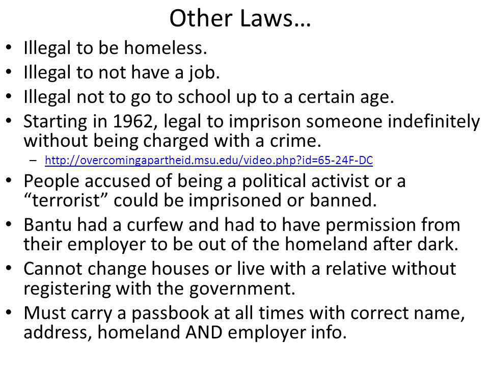 Other Laws… Illegal to be homeless. Illegal to not have a job. Illegal not to go to school up to a certain age. Starting in 1962, legal to imprison so