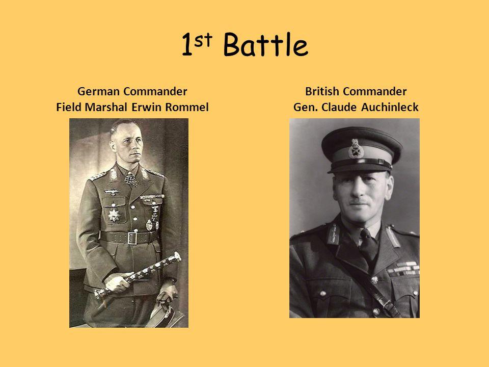 1 st Battle German Commander Field Marshal Erwin Rommel British Commander Gen. Claude Auchinleck