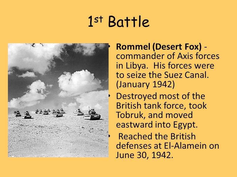 1 st Battle Rommel (Desert Fox) - commander of Axis forces in Libya.