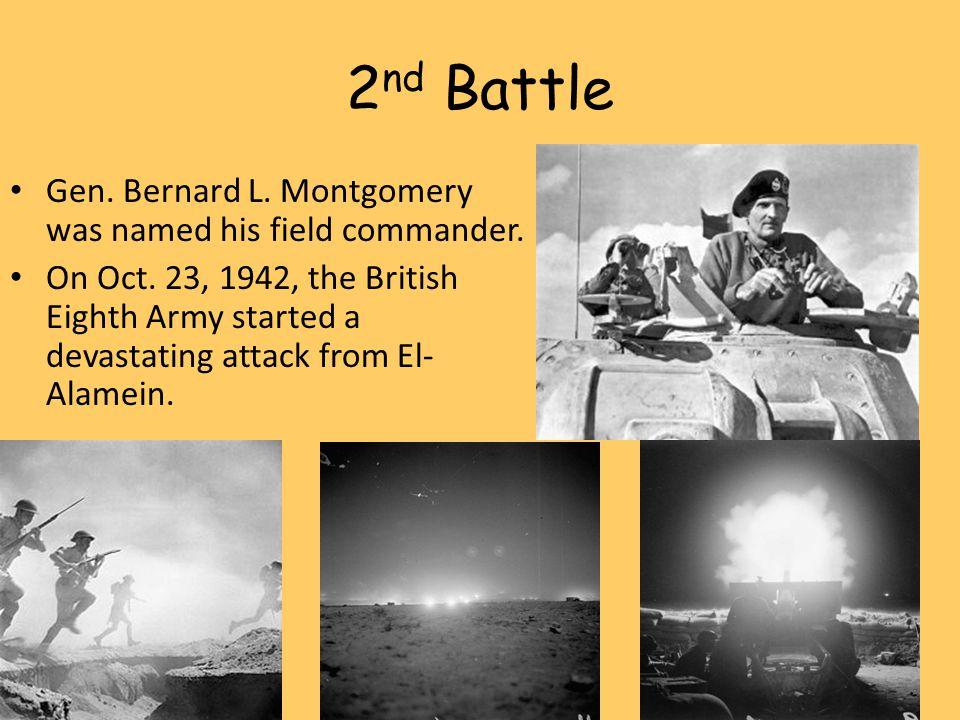 2 nd Battle Gen.Bernard L. Montgomery was named his field commander.