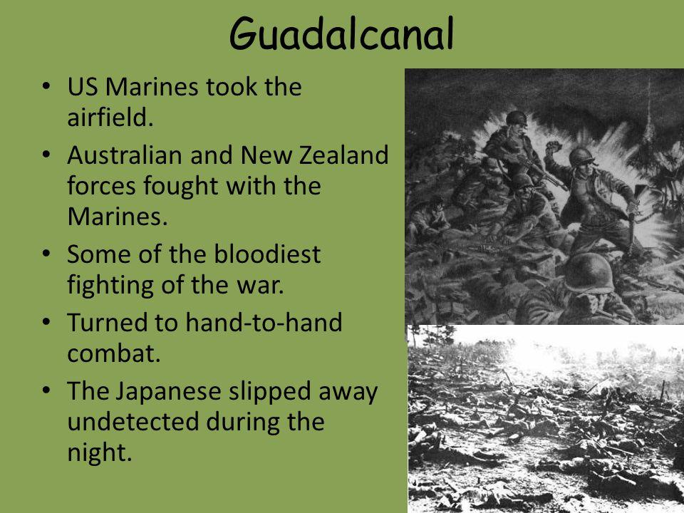 Guadalcanal US Marines took the airfield.