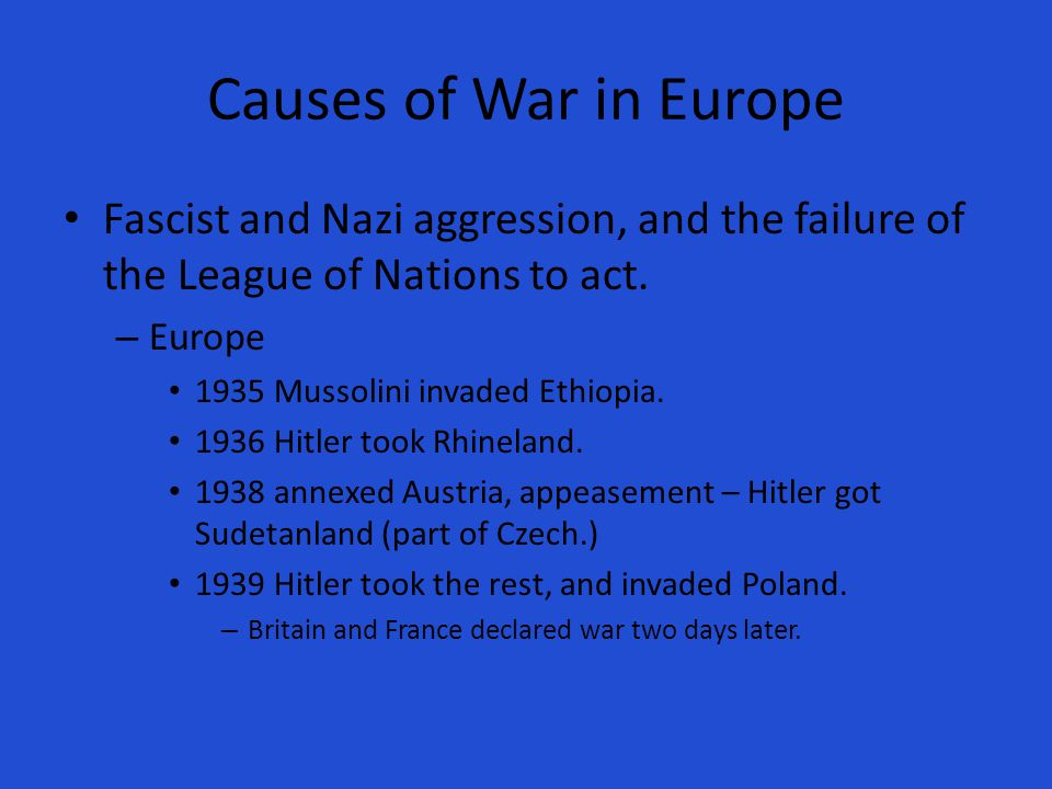Causes of War in Europe Fascist and Nazi aggression, and the failure of the League of Nations to act.