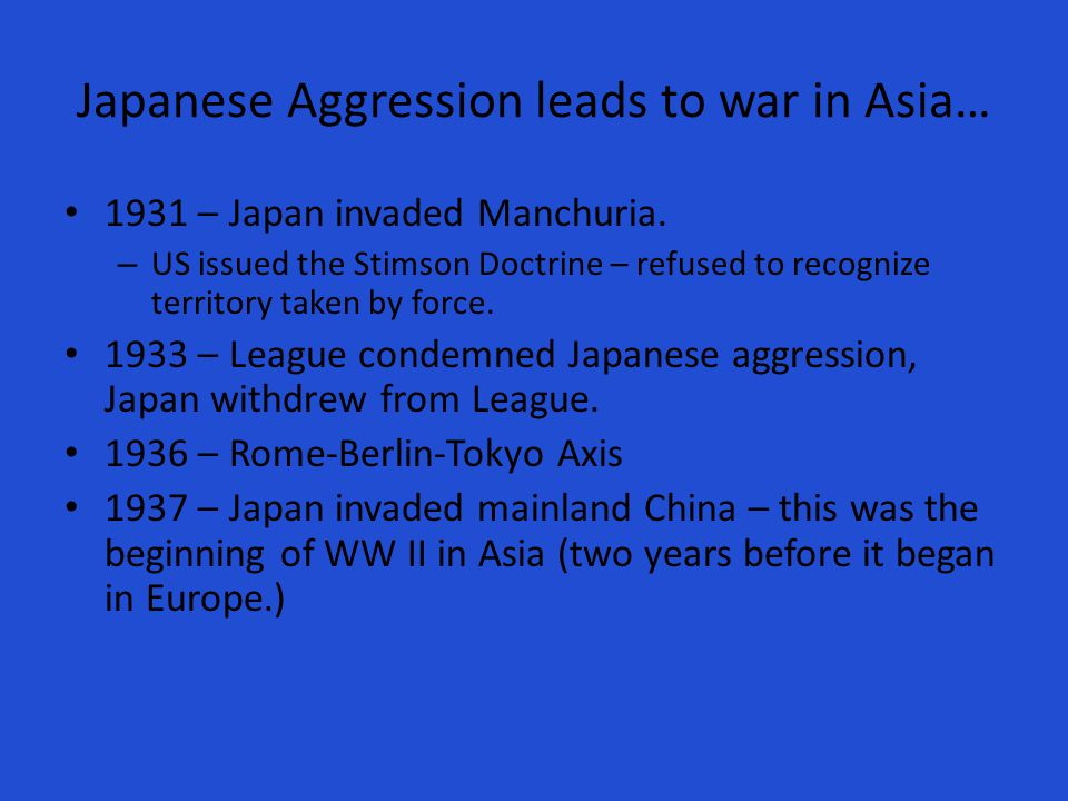 Japanese Aggression leads to war in Asia… 1931 – Japan invaded Manchuria.