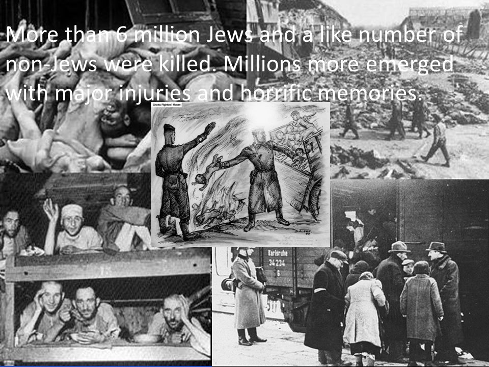 More than 6 million Jews and a like number of non-Jews were killed.