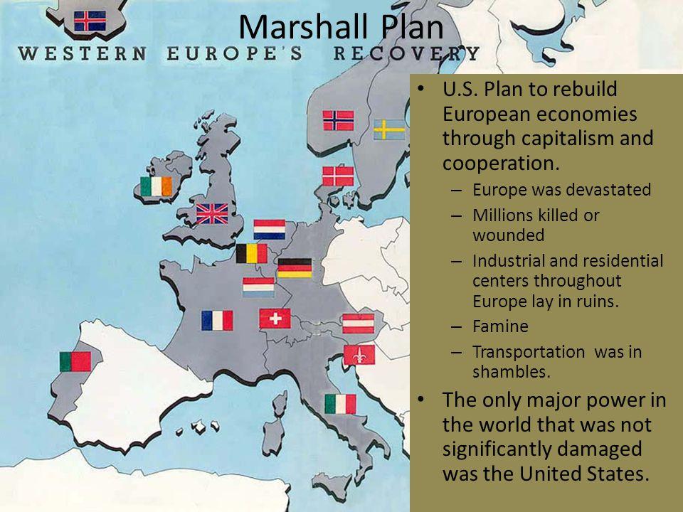 Marshall Plan U.S.Plan to rebuild European economies through capitalism and cooperation.