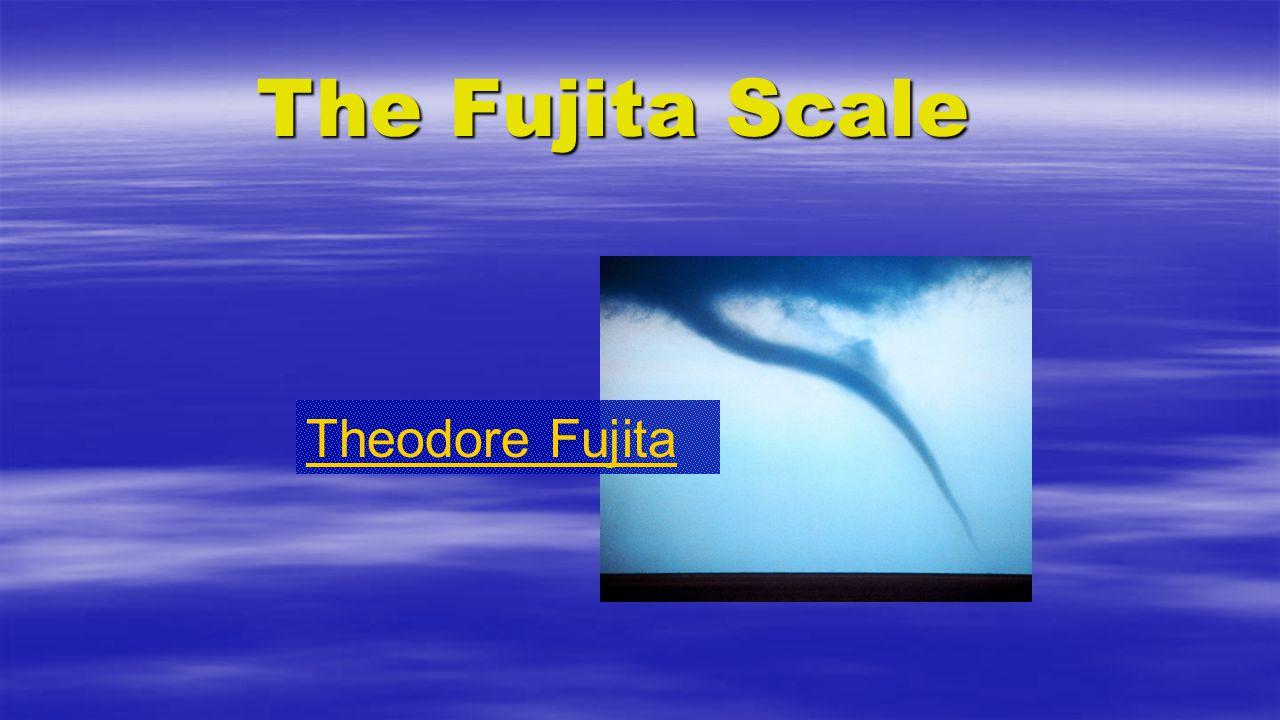 Theodore Fujita The Fujita Scale