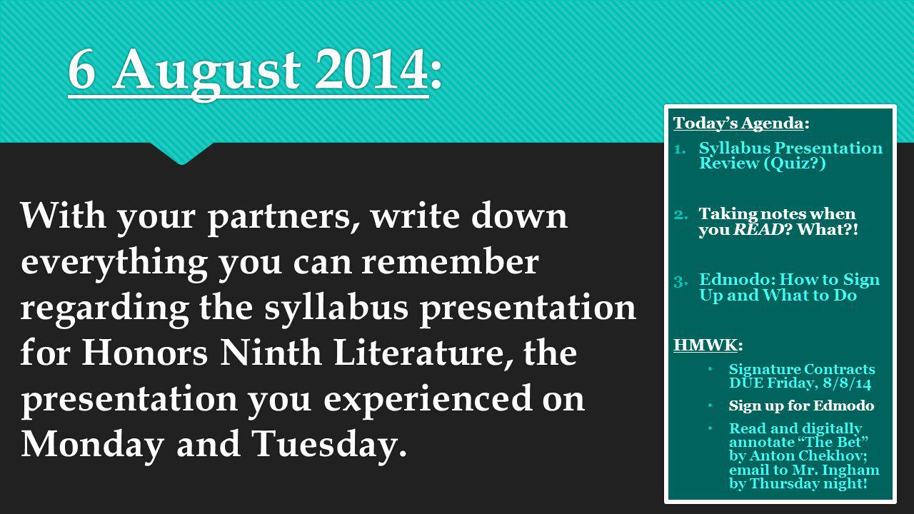 6 August 2014: With your partners, write down everything you can remember regarding the syllabus presentation for Honors Ninth Literature, the presentation you experienced on Monday and Tuesday.
