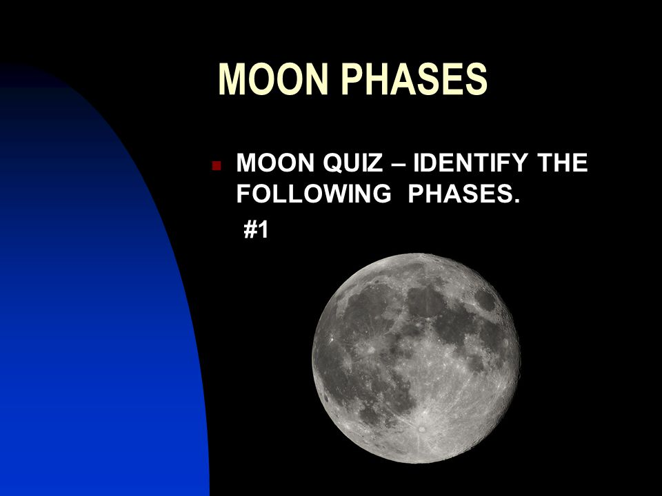 MOON PHASES MOON QUIZ – IDENTIFY THE FOLLOWING PHASES. #1