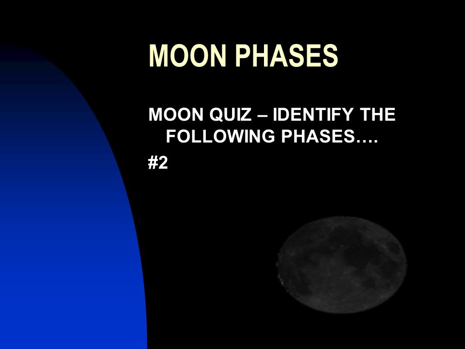 MOON PHASES MOON QUIZ – IDENTIFY THE FOLLOWING PHASES…. #2